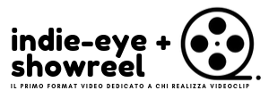 Indie-eye Showreel, il primo format video dedicato a chi realizza videoclip