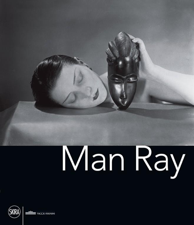 Man Ray a cura di Guido Comis e Antonio Giusa: Catalogo della mostra a Villa Manin