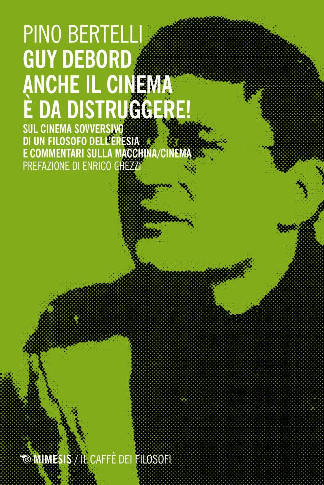 Guy Debord. Anche il cinema è da distruggere! Il libro di Pino Bertelli presentato da Enrico Ghezzi