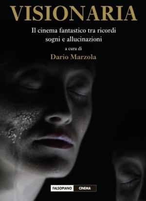 Visionaria Il cinema fantastico tra ricordi, sogni e allucinazioni.