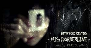 Miss Borderline; Betty Ford Center