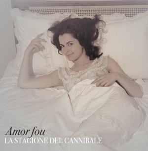 Amor Fou - La Stagione Del Cannibale