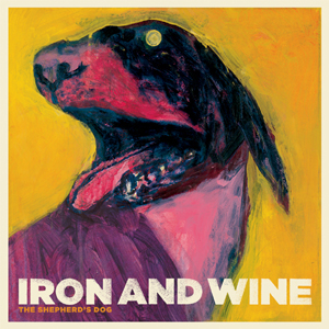 Iron & Wine - The Shepherd's Dog