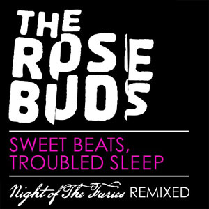The Rosebuds - Night of the Furies Remixed