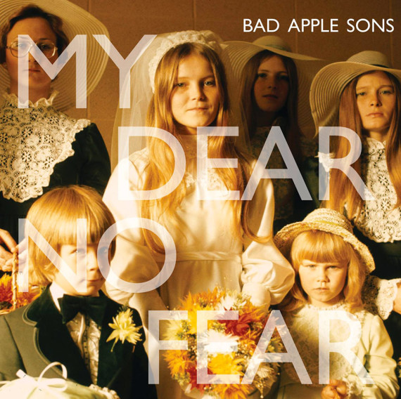 Bad Apple Sons – My Dear No Fear: Pure Fucking Armageddon