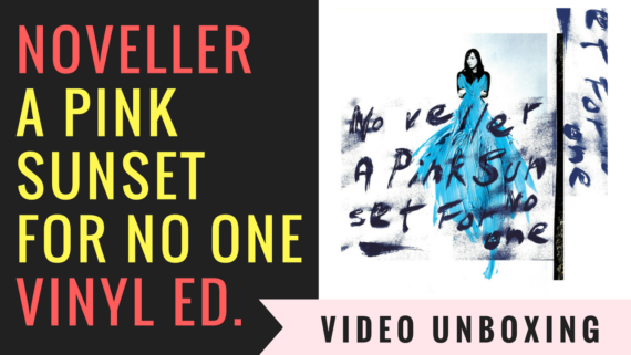 Noveller – A pink sunset for no one, l'edizione in vinile: il video unboxing