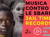 """Musica Contro le Sbarre: Jail Time Records, un esempio virtuoso di """"certezza del recupero"""". Guarda """"Lettere dal Fronte"""" #1"""